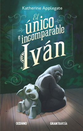 El unico e incomparable Ivan; Katherine Applegate;